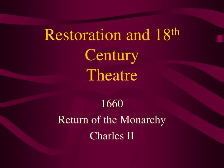 Restoration and 18 th century theatre