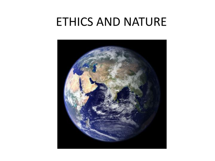 ETHICS AND NATURE
