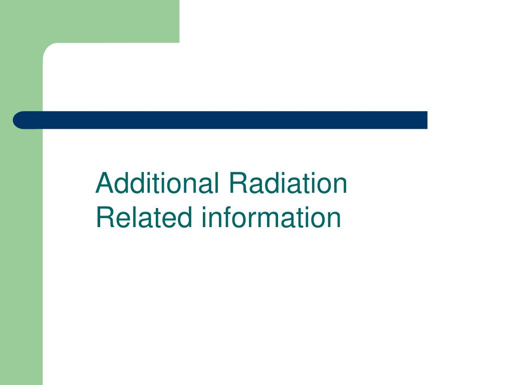 Additional Radiation Related information