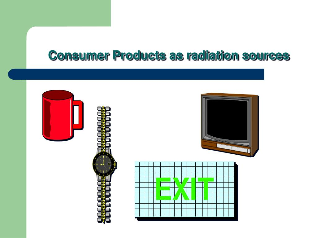Consumer Products as radiation sources