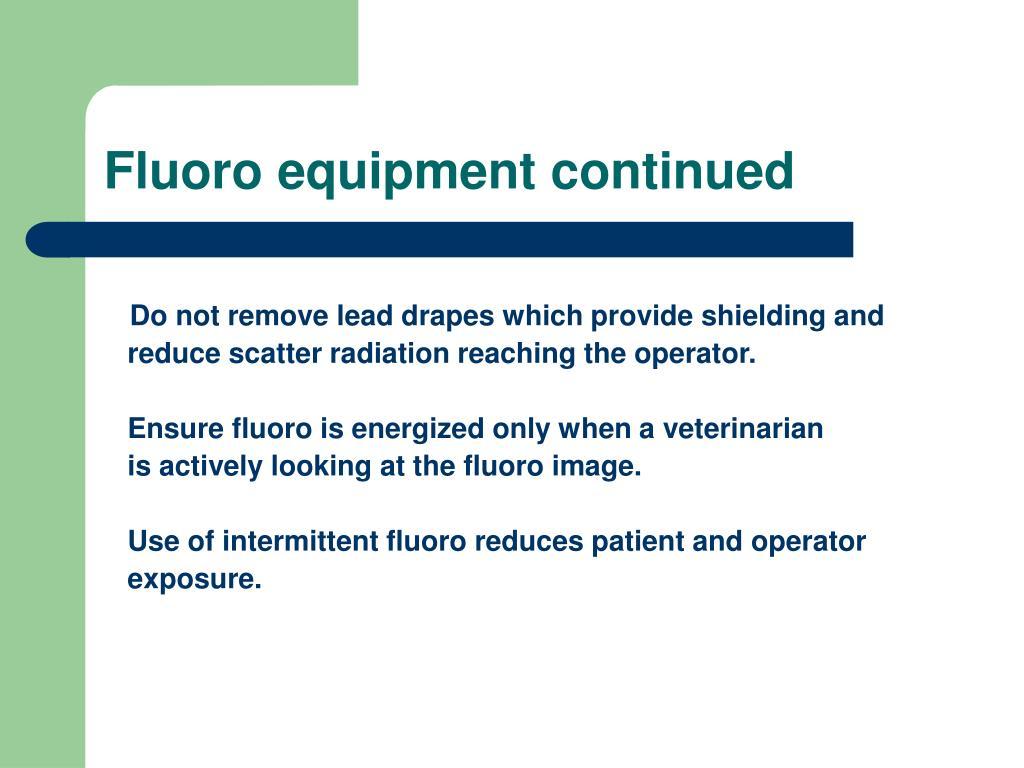 Fluoro equipment continued