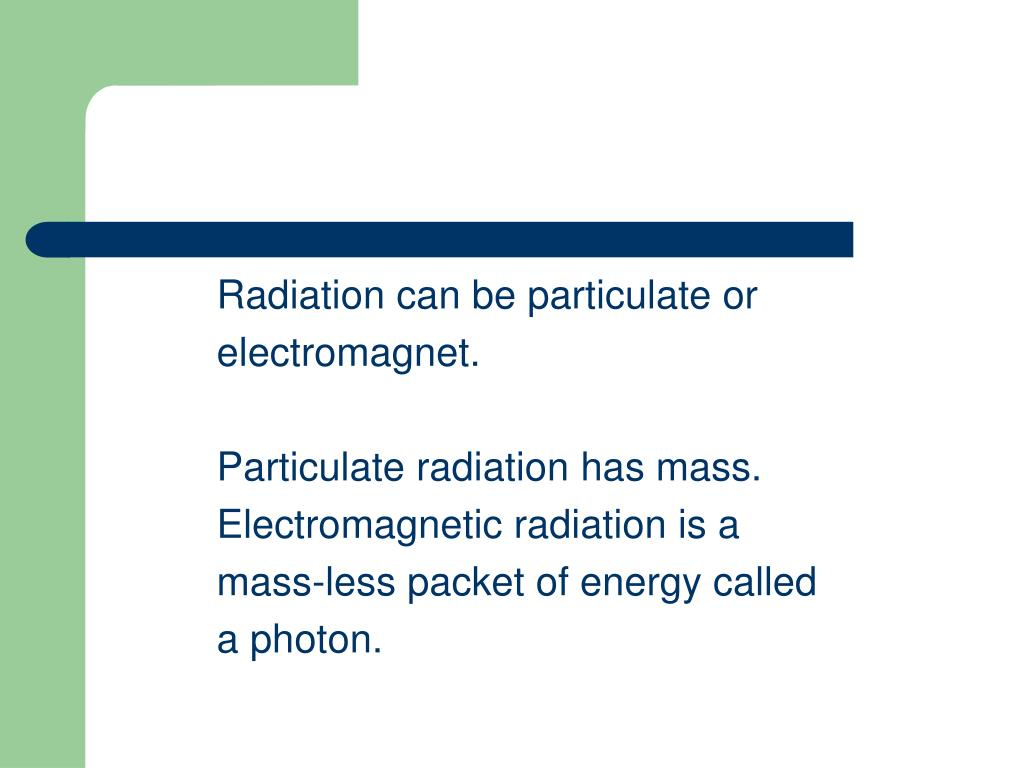 Radiation can be particulate or