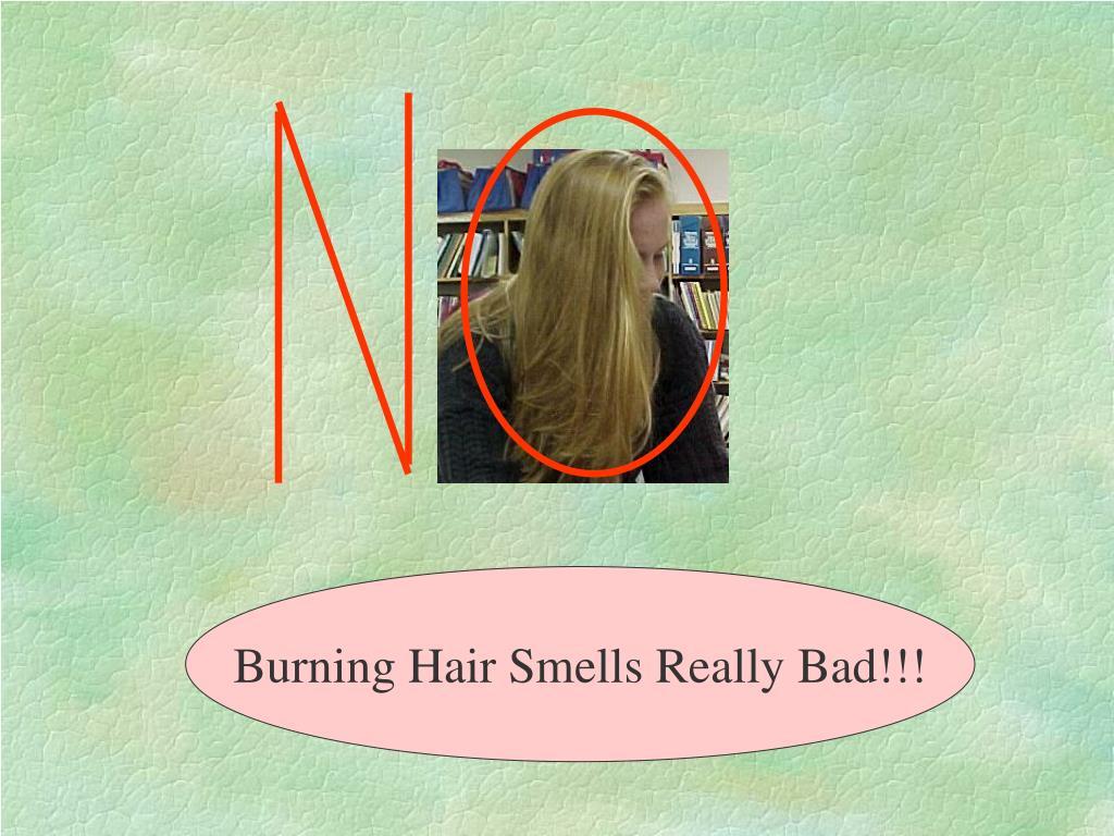 Burning Hair Smells Really Bad!!!