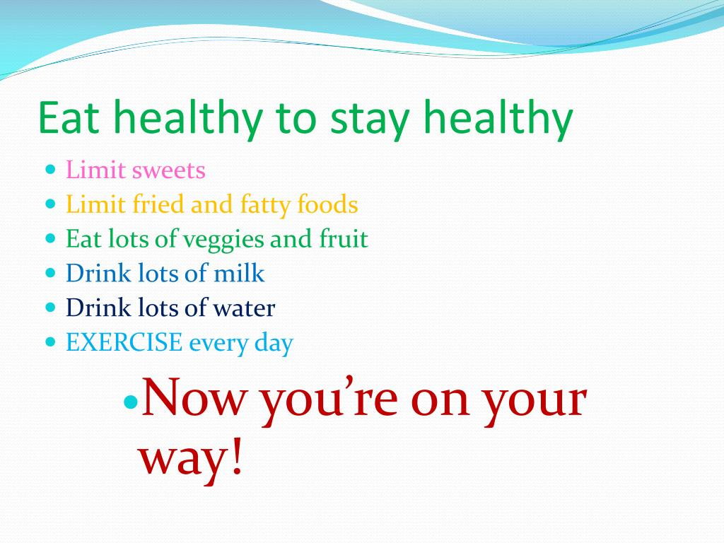 Eat healthy to stay healthy