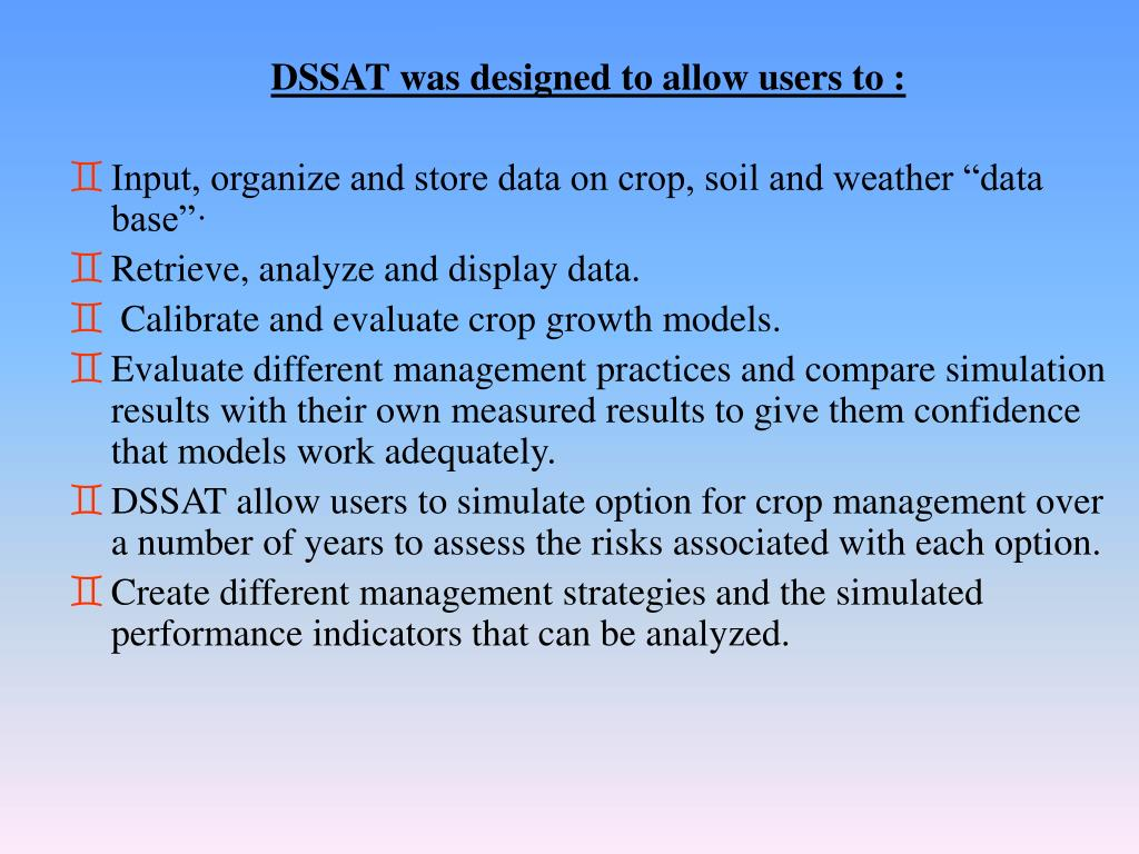 DSSAT was designed to allow users to :