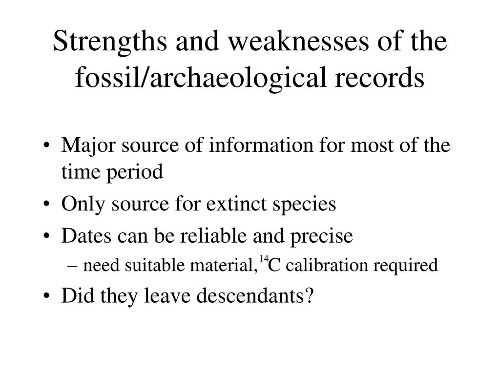 Strengths and weaknesses of the fossil/archaeological records