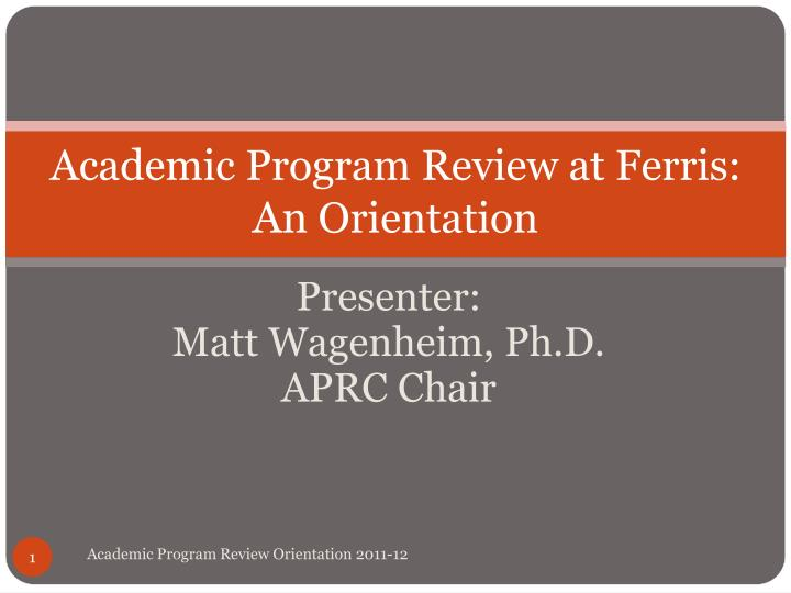 Academic program review at ferris an orientation