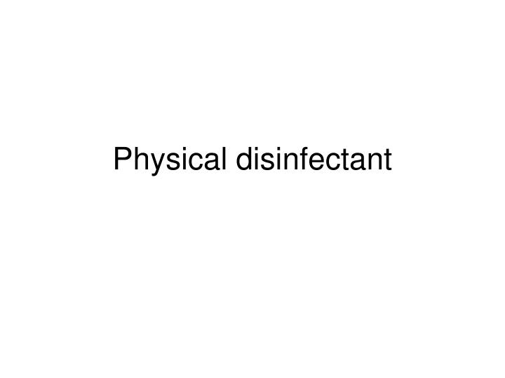 Physical disinfectant