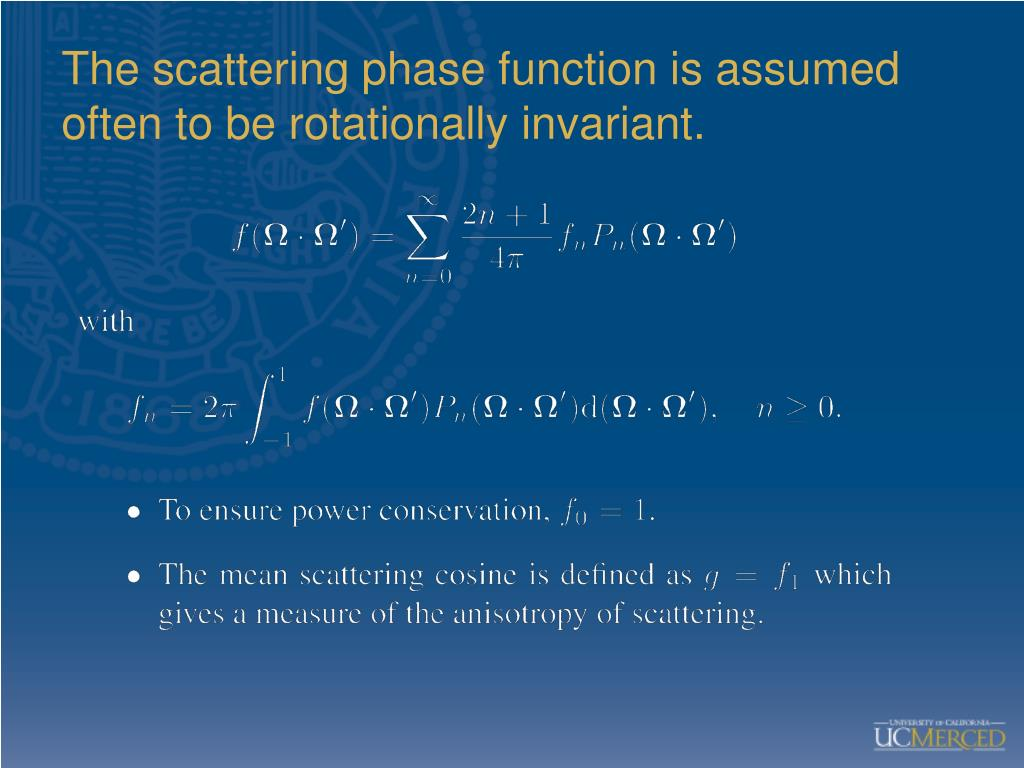 The scattering phase function is assumed often to be rotationally invariant.