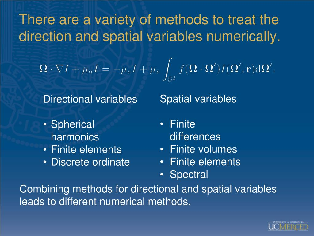 There are a variety of methods to treat the direction and spatial variables numerically.