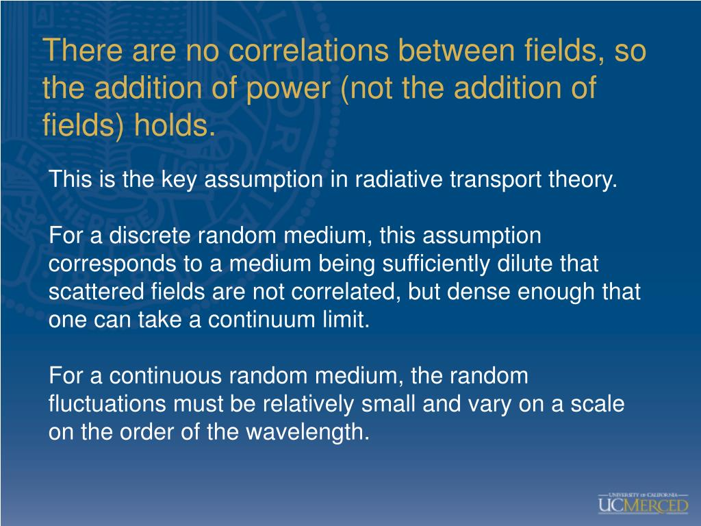 There are no correlations between fields, so the addition of power (not the addition of fields) holds.