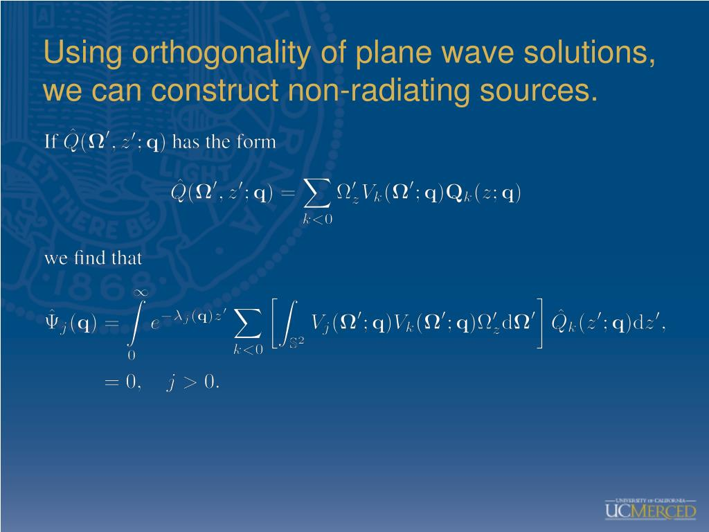 Using orthogonality of plane wave solutions, we can construct non-radiating sources.