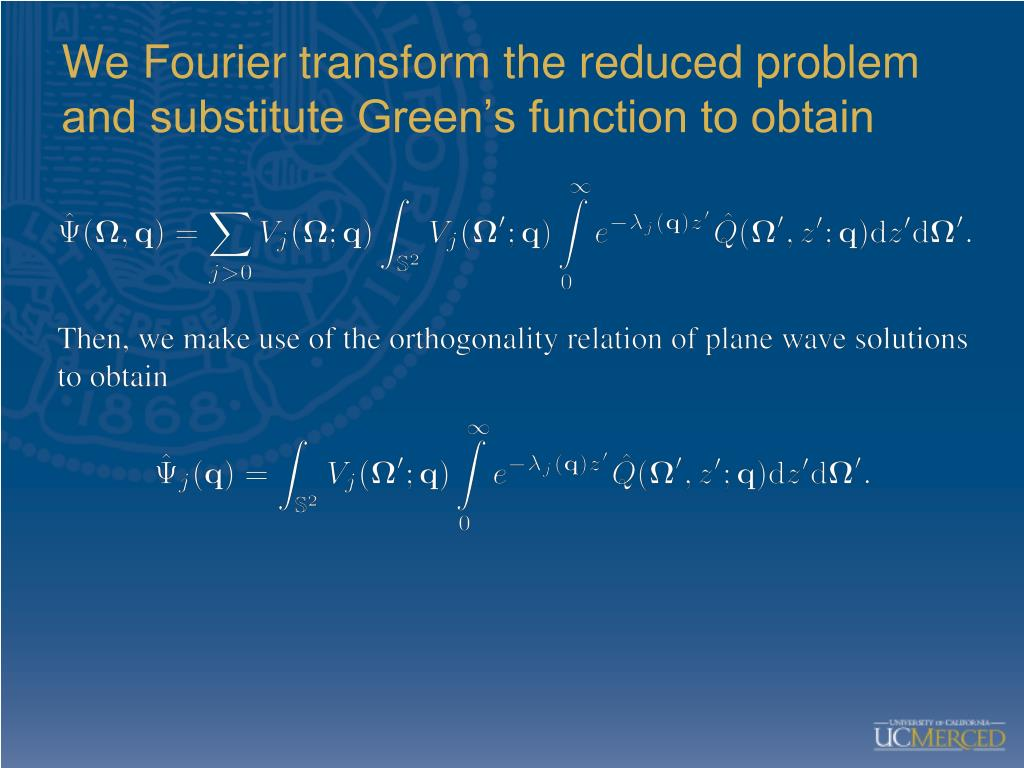 We Fourier transform the reduced problem and substitute Green's function to obtain