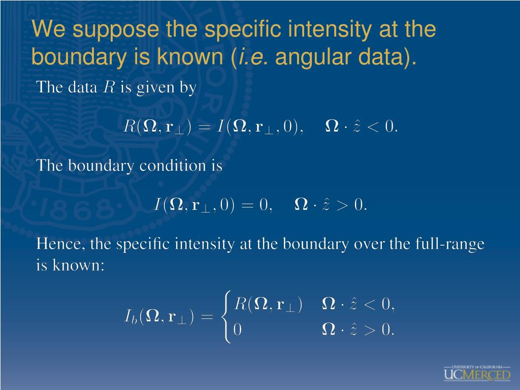 We suppose the specific intensity at the boundary is known (