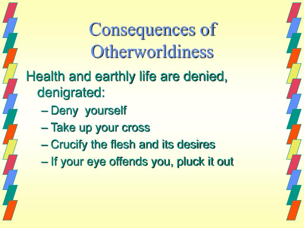 Consequences of Otherworldiness