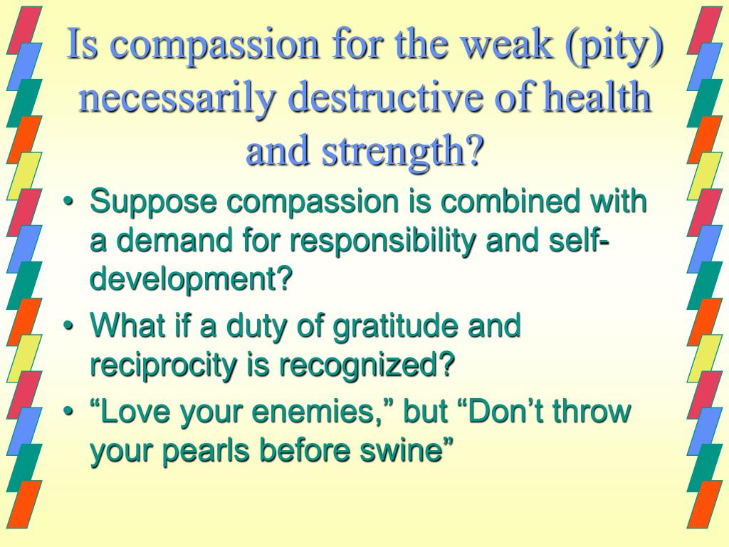 Is compassion for the weak (pity) necessarily destructive of health and strength?