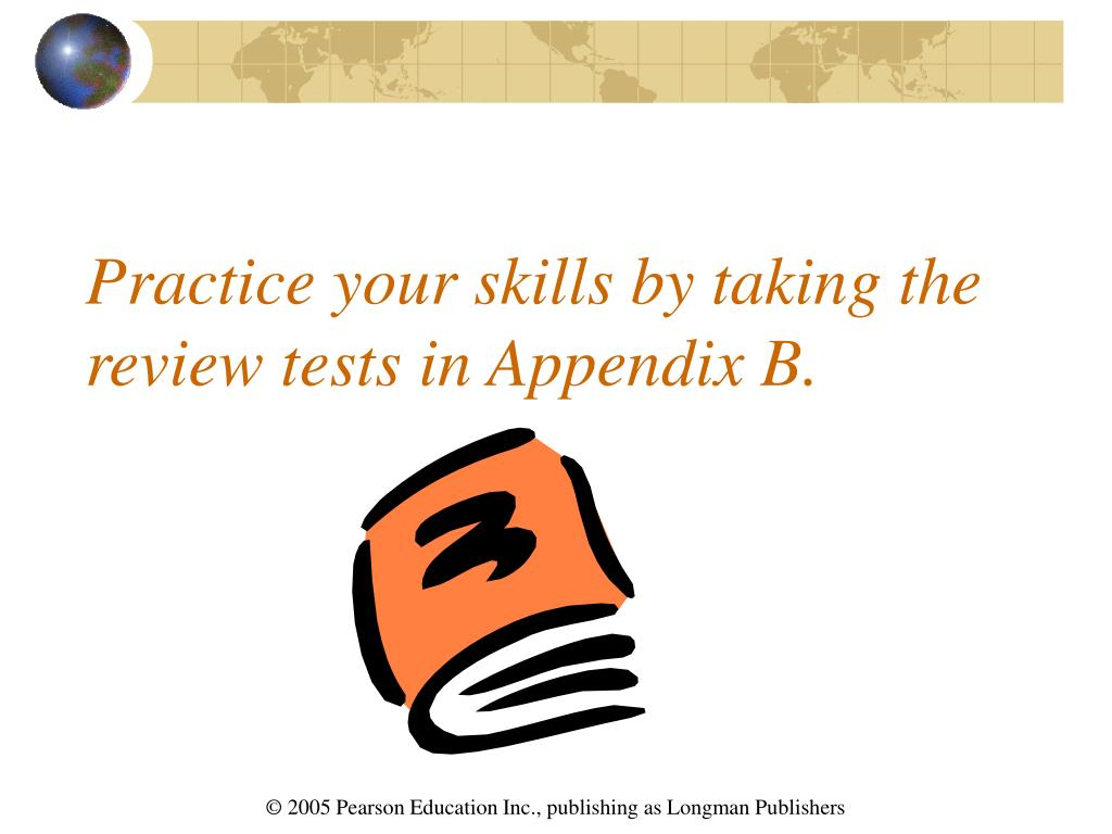 Practice your skills by taking the review tests in Appendix B.