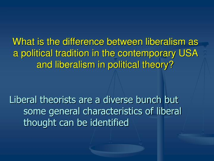 What is the difference between liberalism as a political tradition in the contemporary USA and liber...