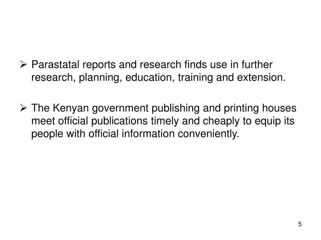 Parastatal reports and research finds use in further research, planning, education, training and extension.