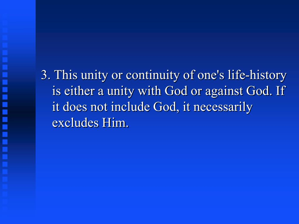 3. This unity or continuity of one's life-history is either a unity with God or against God. If it does not include God, it necessarily excludes Him.