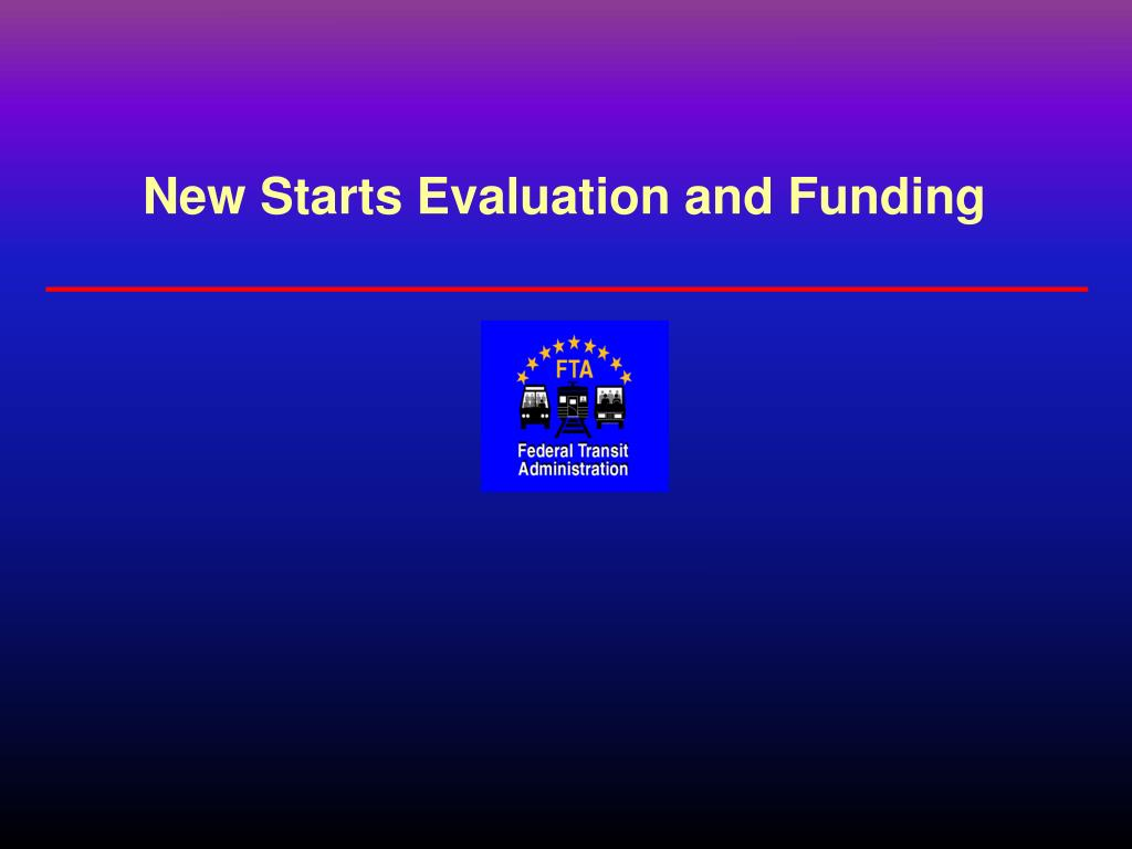 New Starts Evaluation and Funding