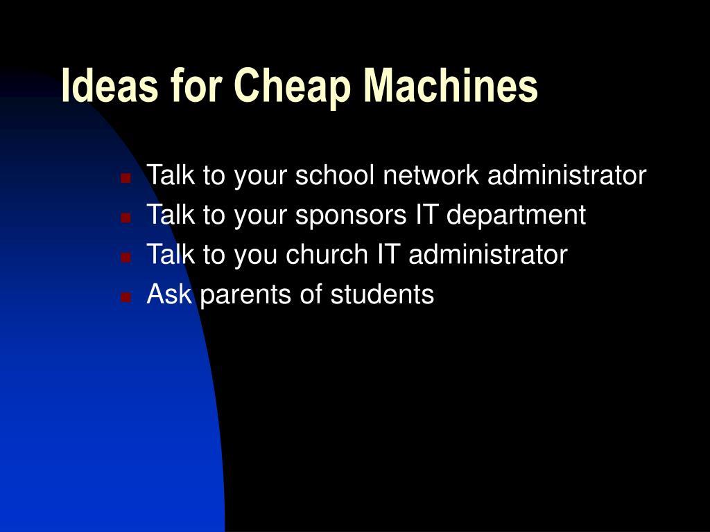 Ideas for Cheap Machines