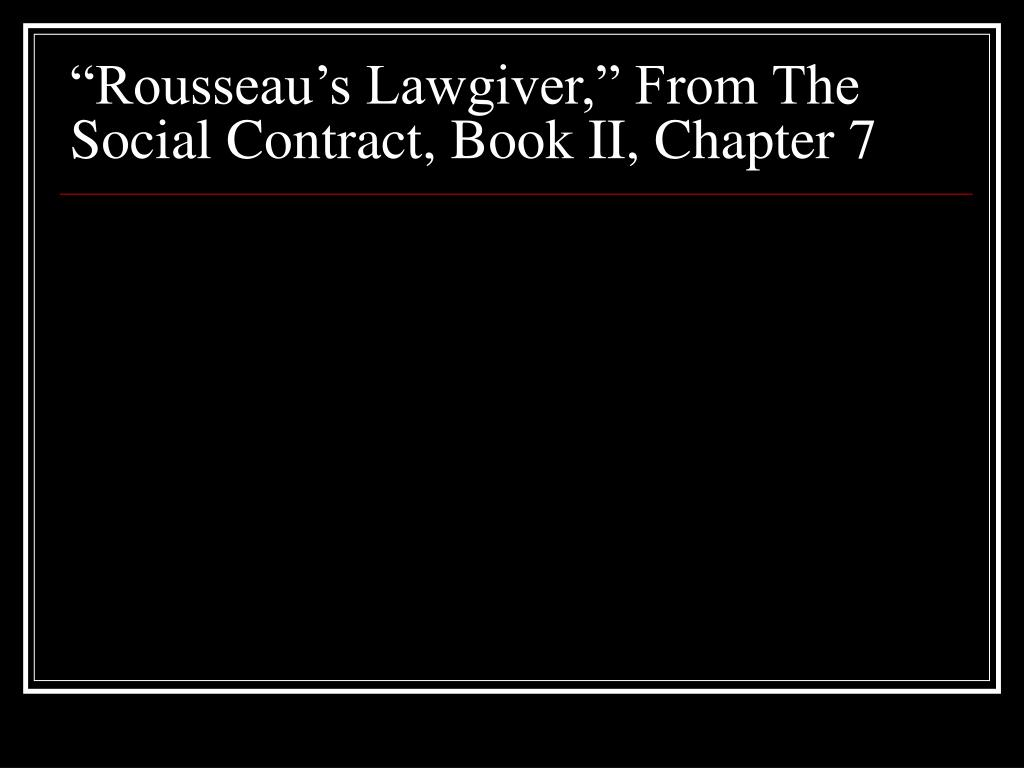 """Rousseau's Lawgiver,"" From The Social Contract, Book II, Chapter 7"