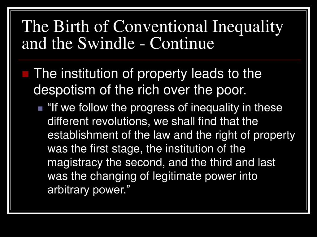 The Birth of Conventional Inequality and the Swindle - Continue