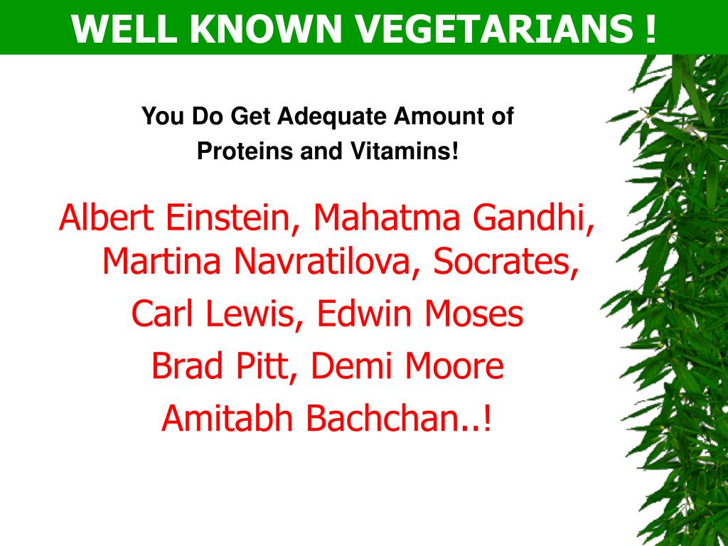 WELL KNOWN VEGETARIANS !