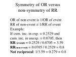 symmetry of or versus non symmetry of rr