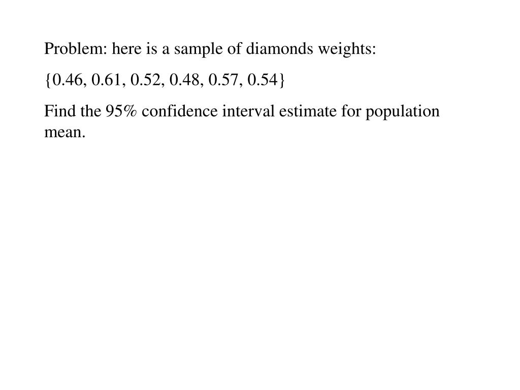 Problem: here is a sample of diamonds weights: