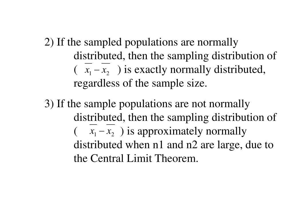 2) If the sampled populations are normally 	distributed, then the sampling distribution of 	(              ) is exactly normally distributed, 	regardless of the sample size.