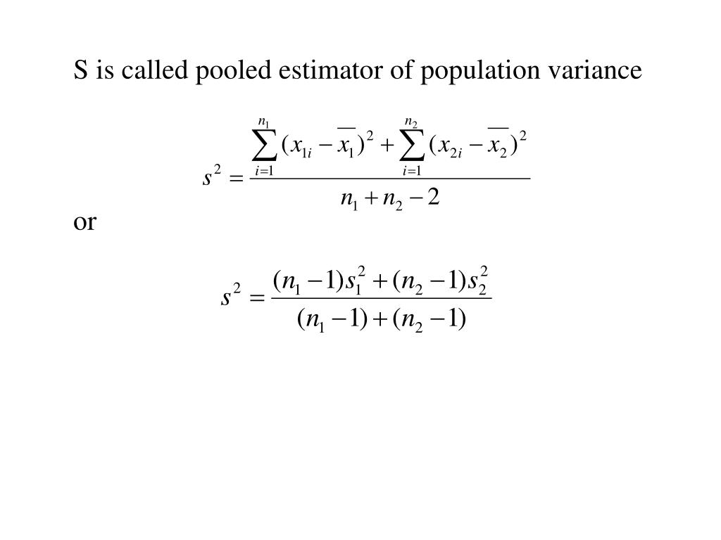 S is called pooled estimator of population variance