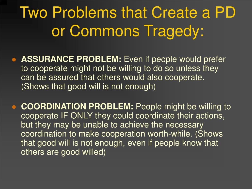 Two Problems that Create a PD or Commons Tragedy: