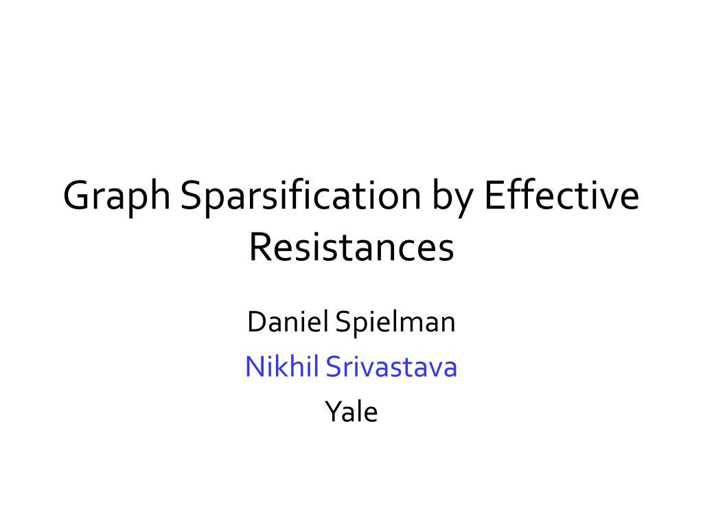 Graph Sparsification by Effective Resistances