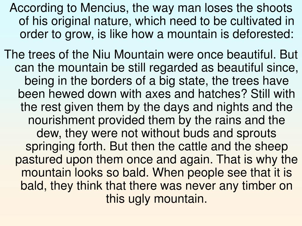 According to Mencius, the way man loses the shoots of his original nature, which need to be cultivated in order to grow, is like how a mountain is deforested: