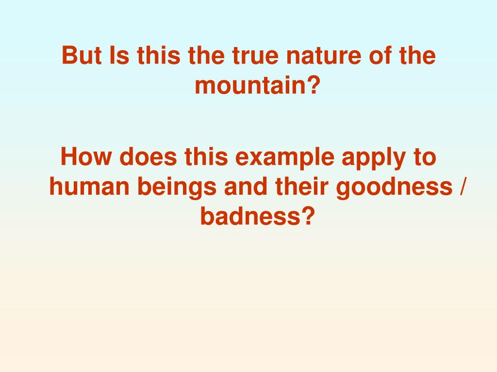 But Is this the true nature of the mountain?