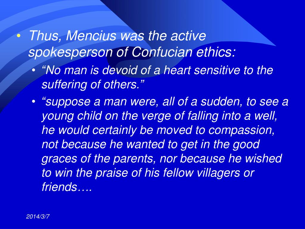Thus, Mencius was the active spokesperson of Confucian ethics: