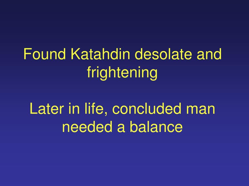 Found Katahdin desolate and frightening