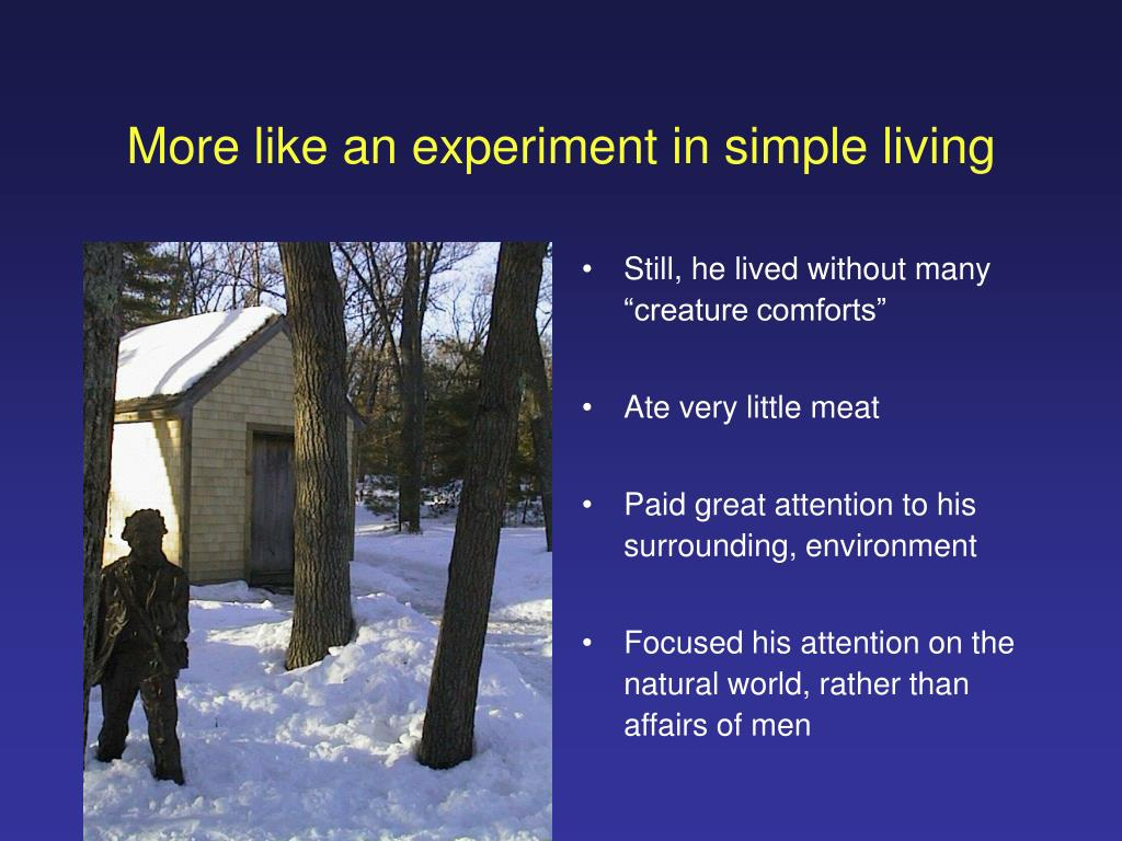 More like an experiment in simple living