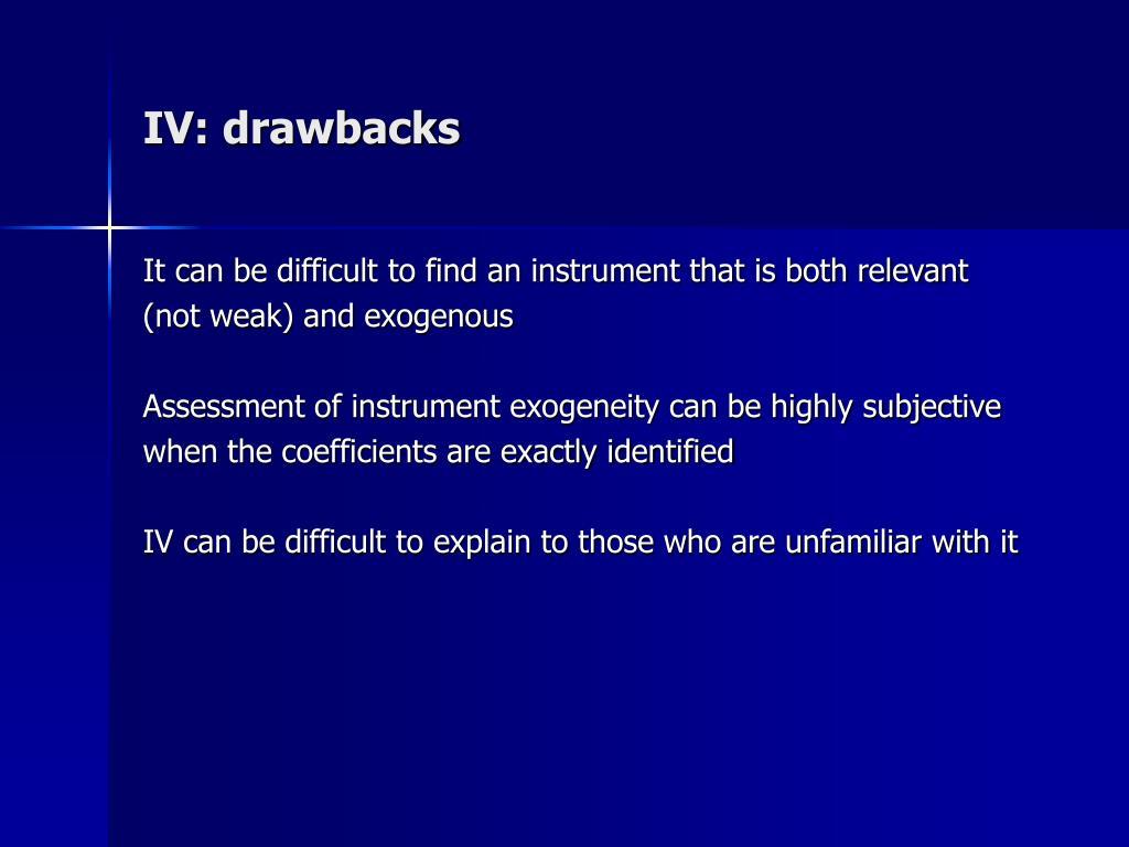 IV: drawbacks