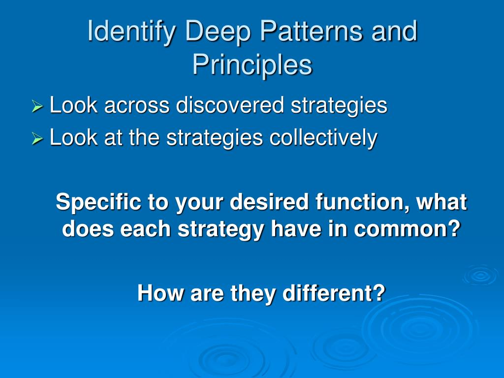 Identify Deep Patterns and Principles