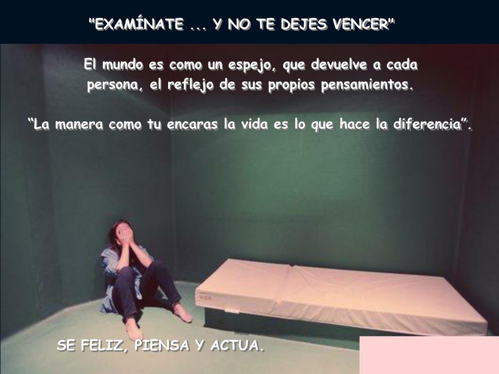 """""""EXAMÍNATE ... Y NO TE DEJES VENCER"""""""