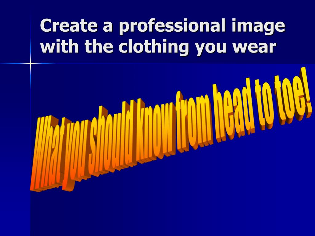 Create a professional image with the clothing you wear