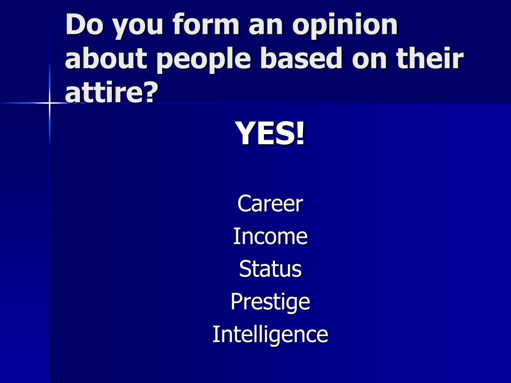 Do you form an opinion about people based on their attire?
