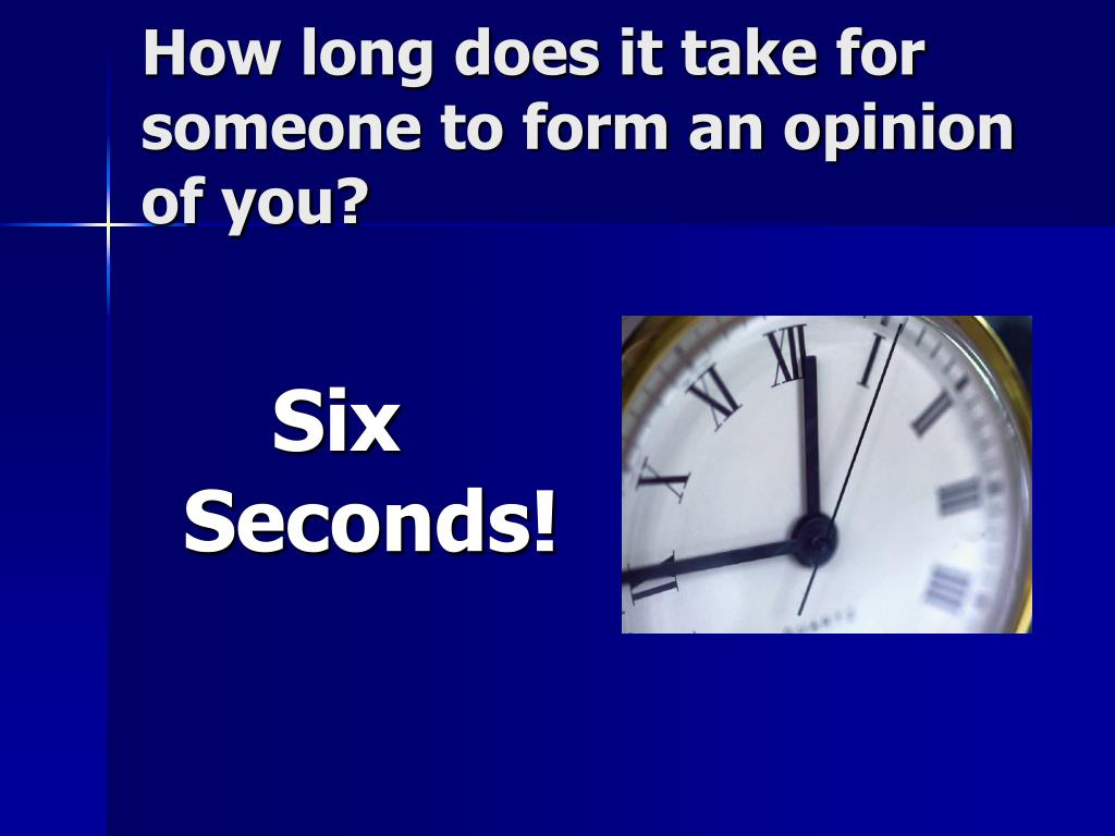 How long does it take for someone to form an opinion of you?