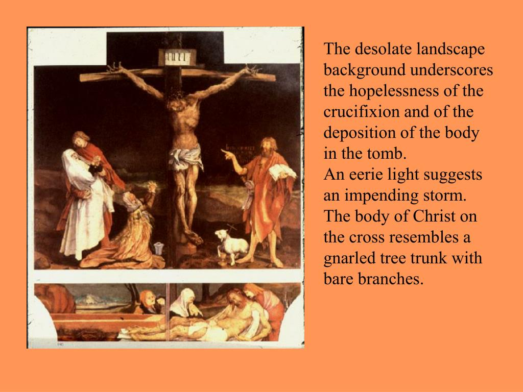 The desolate landscape background underscores the hopelessness of the crucifixion and of the deposition of the body in the tomb.