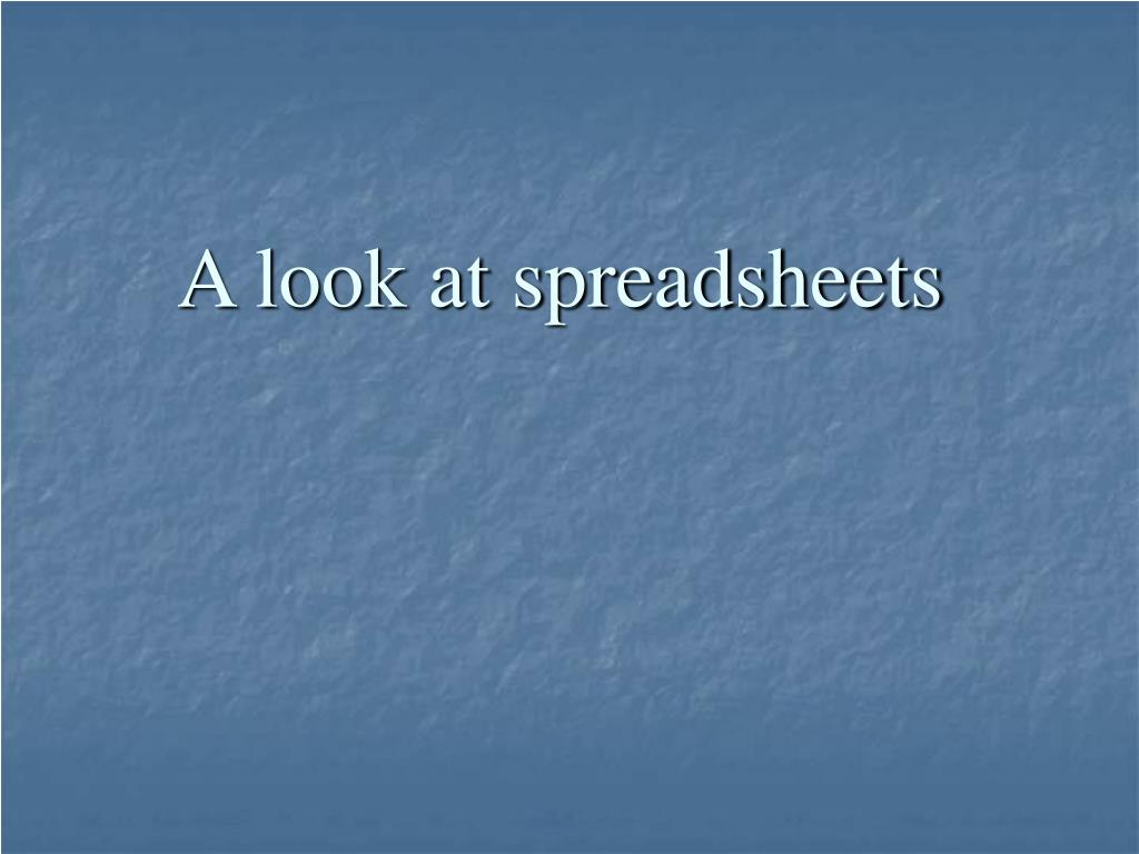 A look at spreadsheets