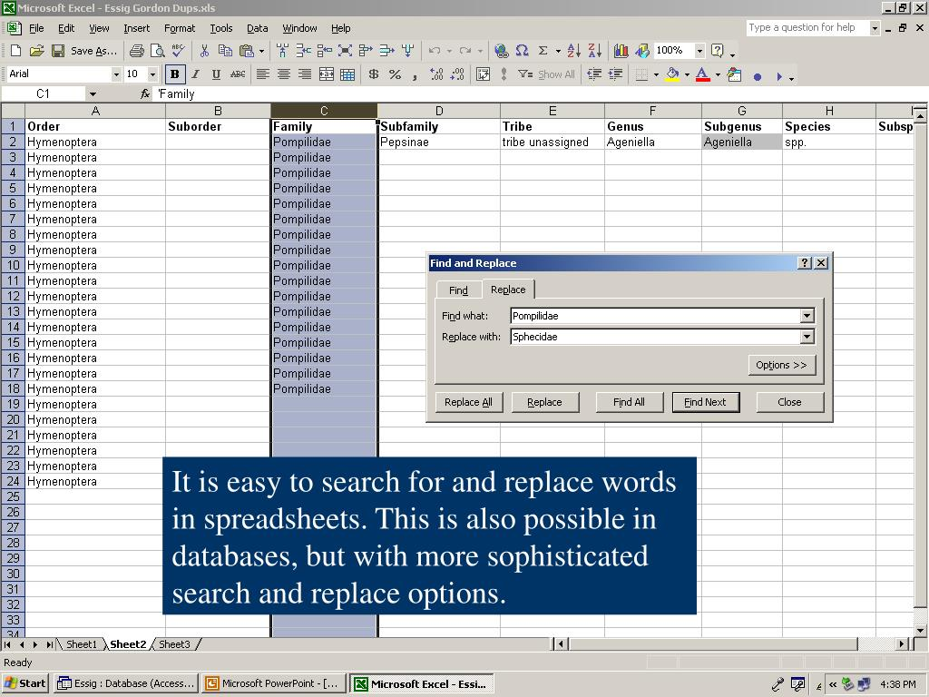 It is easy to search for and replace words in spreadsheets. This is also possible in databases, but with more sophisticated search and replace options.