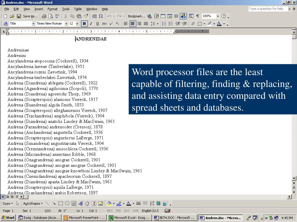Word processor files are the least capable of filtering, finding & replacing, and assisting data entry compared with spread sheets and databases.